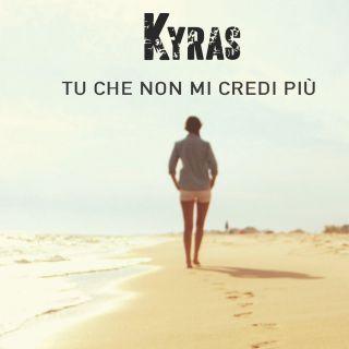 Kyras - Tu che non mi credi più (Radio Date: 22-05-2017)