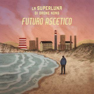 La Superluna Di Drone Kong - Futuro Ascetico (Radio Date: 09-07-2019)