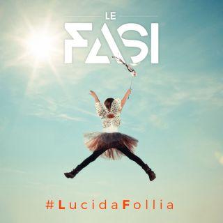 Le Fasi - Lucida follia (Radio Date: 05-12-2016)