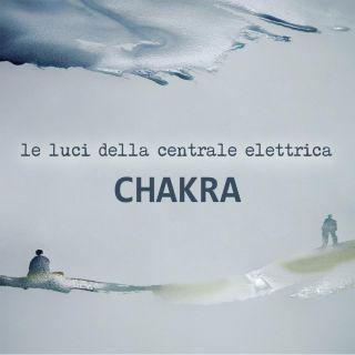 Le Luci Della Centrale Elettrica - Chakra (Radio Date: 11-05-2018)