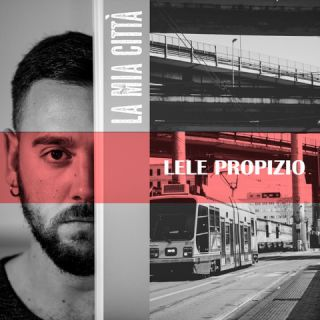 Lele Propizio - La Mia Città (Radio Date: 15-11-2019)