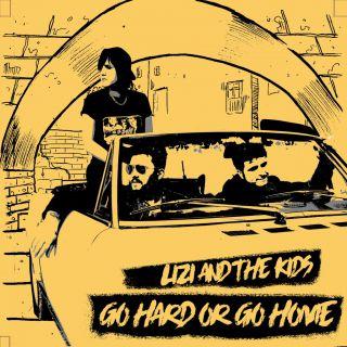 Go Hard Or Go Home, di Lizi And The Kids