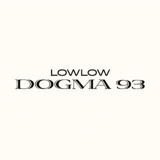 Lowlow - Dogma 93 (Radio Date: 20-03-2020)