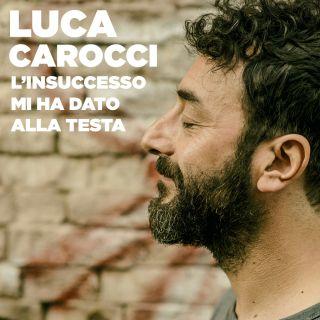 Luca Carocci - L'insuccesso mi ha dato alla testa (Radio Date: 19-07-2019)