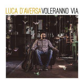 Luca D'Aversa - Voleranno via (Radio Date: 29-09-2017)