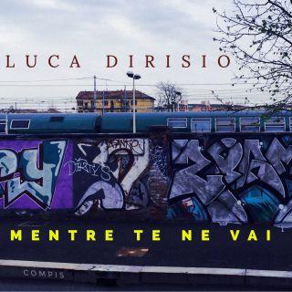 Luca Dirisio - Mentre te ne vai (Radio Date: 21-04-2017)