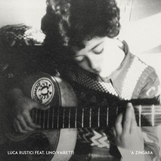 Luca Rustici - 'A Zingara (feat. Lino Vairetti) (Radio Date: 24-07-2020)