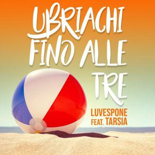 LUVESPONE - Ubriachi Fino Alle Tre (feat. Tarsia) (Radio Date: 17-07-2020)