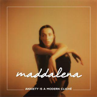 Anxiety Is A Modern Cliché, di Maddalena