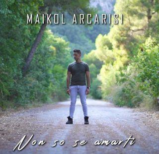 Maikol Arcarisi - Non So Se Amarti (Radio Date: 01-11-2019)