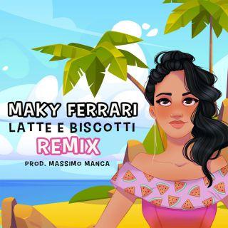 Maky Ferrari - Latte e biscotti (Remix By Massimo Manca) (Radio Date: 04-08-2020)