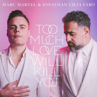 Marc Martel & Jonathan Cilia Faro - Too Much Love Will Kill You (Radio Date: 14-05-2021)