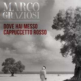 Marco Graziosi - Dove Hai Messo Cappuccetto Rosso (Radio Date: 22-01-2021)