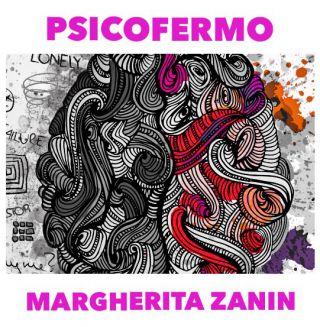 Margherita Zanin - Psicofermo (Radio Date: 06-12-2019)