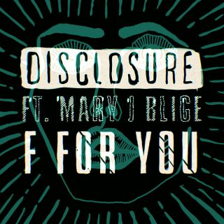 Disclosure - F For You (feat. Mary J. Blige) (Radio Date: 28-02-2014)