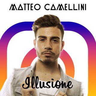 Matteo Camellini - Illusione (Radio Date: 28-07-2017)
