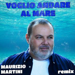 Maurizio Martini - Voglio andare al mare (Remix) (Radio Date: 04-06-2021)