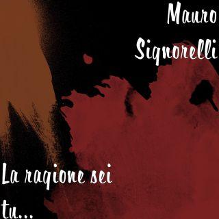 Mauro Signorelli - La ragione sei tu... (Radio Date: 11-01-2021)