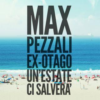 Max Pezzali - Un'estate ci salverà (feat. Ex-Otago) (Radio Date: 06-07-2018)