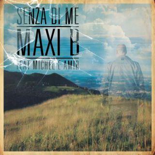 Maxi B - Senza di me (feat. Michel & Amir) (Radio Date: 16-06-2014)