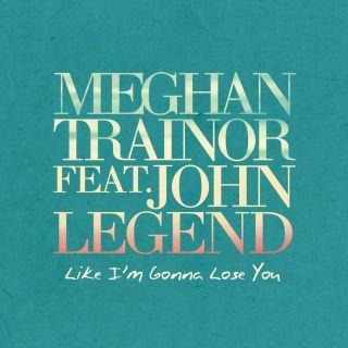 Meghan Trainor - Like I'm Gonna Lose You (feat. John Legend) (Radio Date: 30-10-2015)