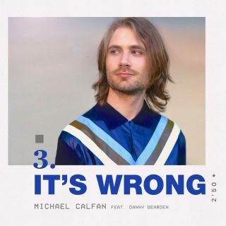 Michael Calfan - It's Wrong (feat. Danny Dearden) (Radio Date: 06-07-2018)