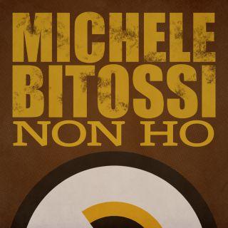 Michele Bitossi - Non Ho (Radio Date: 16-10-2020)