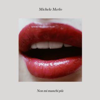 Michele Merlo - Non mi manchi più (Radio Date: 23-11-2018)