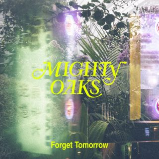 Mighty Oaks - Forget Tomorrow (Radio Date: 29-11-2019)