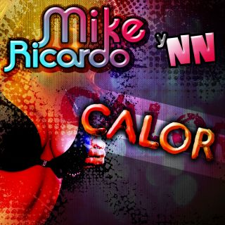 Mike Ricardo Y Nn - Calor (Radio Date: 05-04-2013)