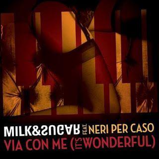 Milk & Sugar - Via con me (It's Wonderful) (Radio Date: 13-06-2012)