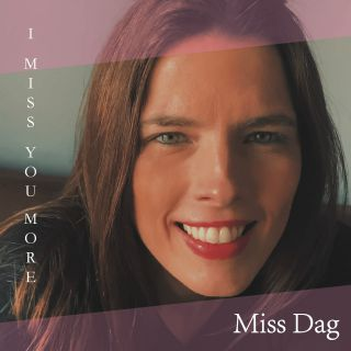 Miss Dag - I Miss You More (Radio Date: 17-04-2020)
