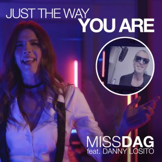Miss Dag - Just The Way You Are (feat. Danny Losito) (Radio Date: 19-02-2021)