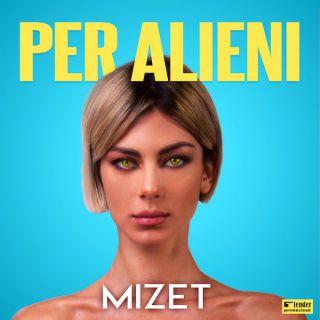 Mizet - Per Alieni (Radio Date: 04-12-2019)