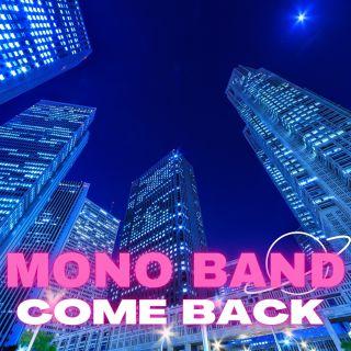 Mono Band - Come Back (Radio Date: 10-06-2021)