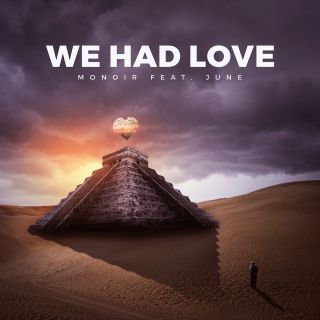 Monoir - We Had Love (feat. June) (Radio Date: 12-05-2017)