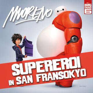Moreno - Supereroi in San Fransokyo (Radio Date: 05-12-2014)