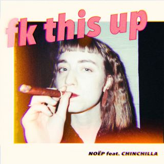 Noep - Fk This Up (feat. CHINCHILLA) (Radio Date: 19-07-2019)