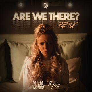 Olivia Addams - Are We There? (Te Pai Remix) (Radio Date: 13-01-2021)