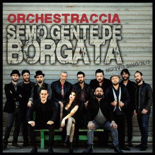 Orchestraccia - Semo gente de borgata (Radio Date: 14-06-2019)