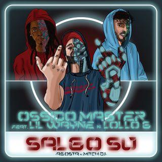 Salgo su (feat. Lil Wayne e Lollo G), di Ossido Master