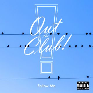 Out The Club! - Follow Me (Radio Date: 04-06-2021)