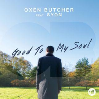 Oxen Butcher - Good to My Soul (feat. Syon) (Radio Date: 02-03-2018)