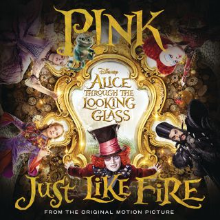 "P!nk - Just Like Fire (From ""Alice Through the Looking Glass"") (Radio Date: 22-04-2016)"