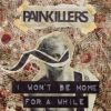 PAINKILLERS - I Won't Be Home For A While