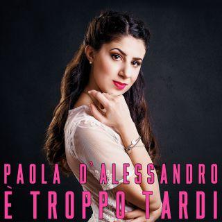 Paola D'alessandro - È troppo tardi (Radio Date: 27-04-2018)