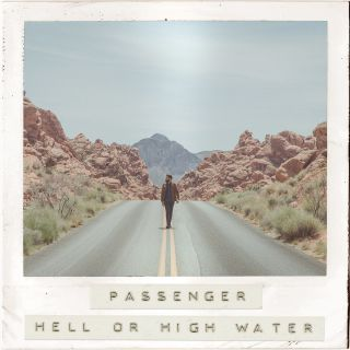 Passenger - Hell Or High Water (Radio Date: 18-05-2018)