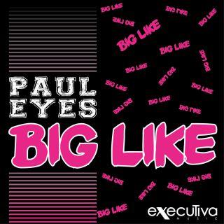 Paul Eyes - Big Like (Radio Date: 17-06-2016)