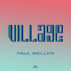 Paul Weller - Village (Radio Date: 22-05-2020)