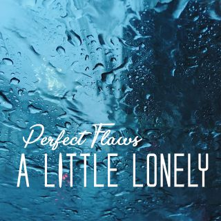 Perfect Flaws - A Little Lonely (Radio Date: 07-05-2021)